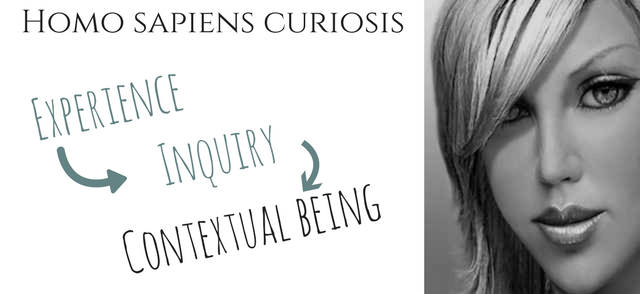 Homo sapiens curiosis - experience, inquiry, contextual being